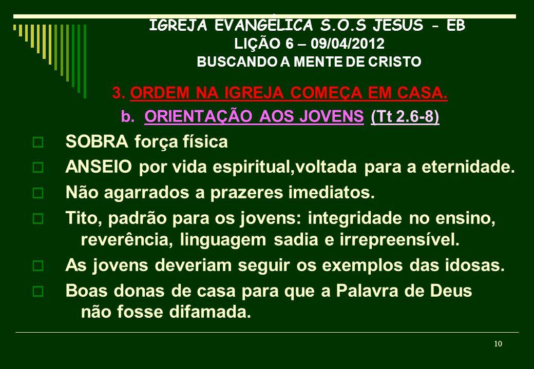 3. ORDEM NA IGREJA COMEÇA EM CASA. b. ORIENTAÇÃO AOS JOVENS (Tt 2.6-8)
