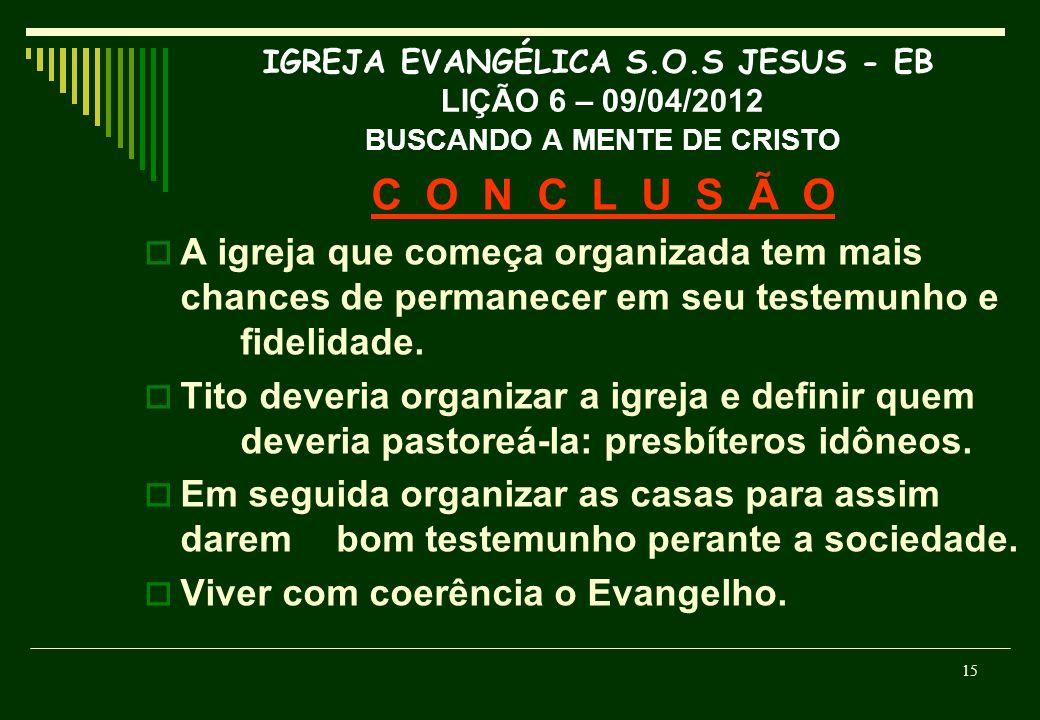 IGREJA EVANGÉLICA S.O.S JESUS - EB LIÇÃO 6 – 09/04/2012 BUSCANDO A MENTE DE CRISTO
