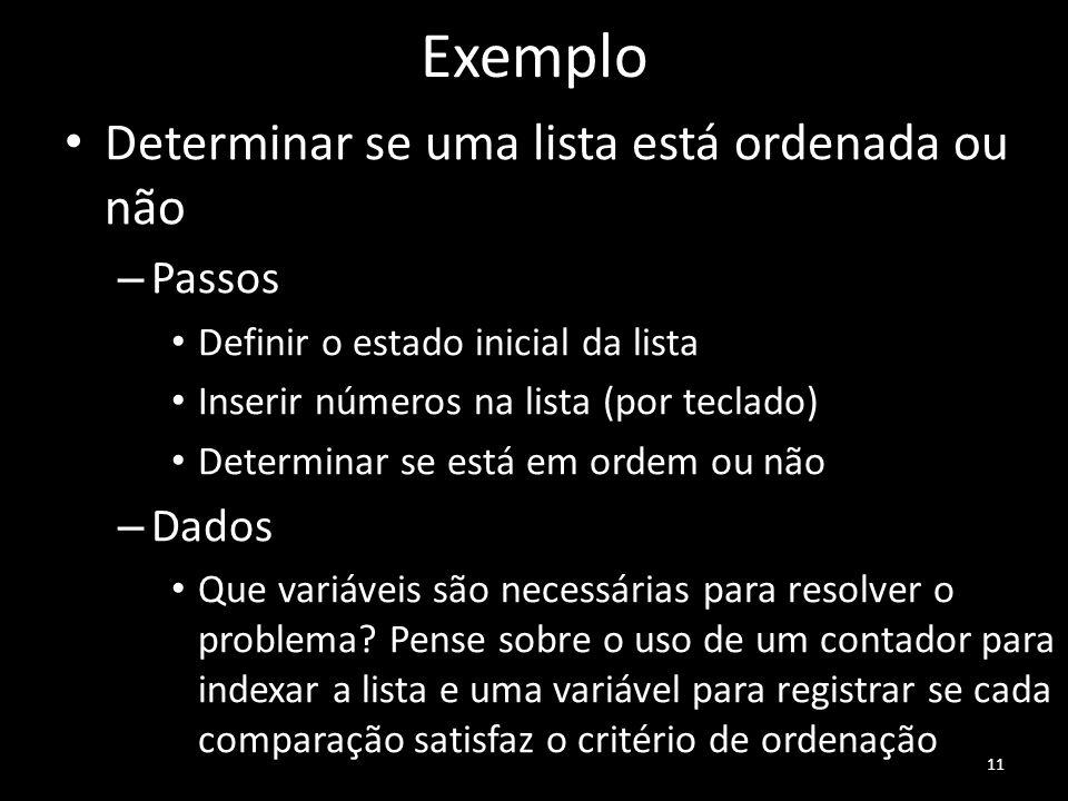 Exemplo Determinar se uma lista está ordenada ou não Passos Dados