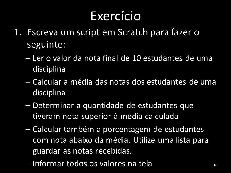 Exercício Escreva um script em Scratch para fazer o seguinte:
