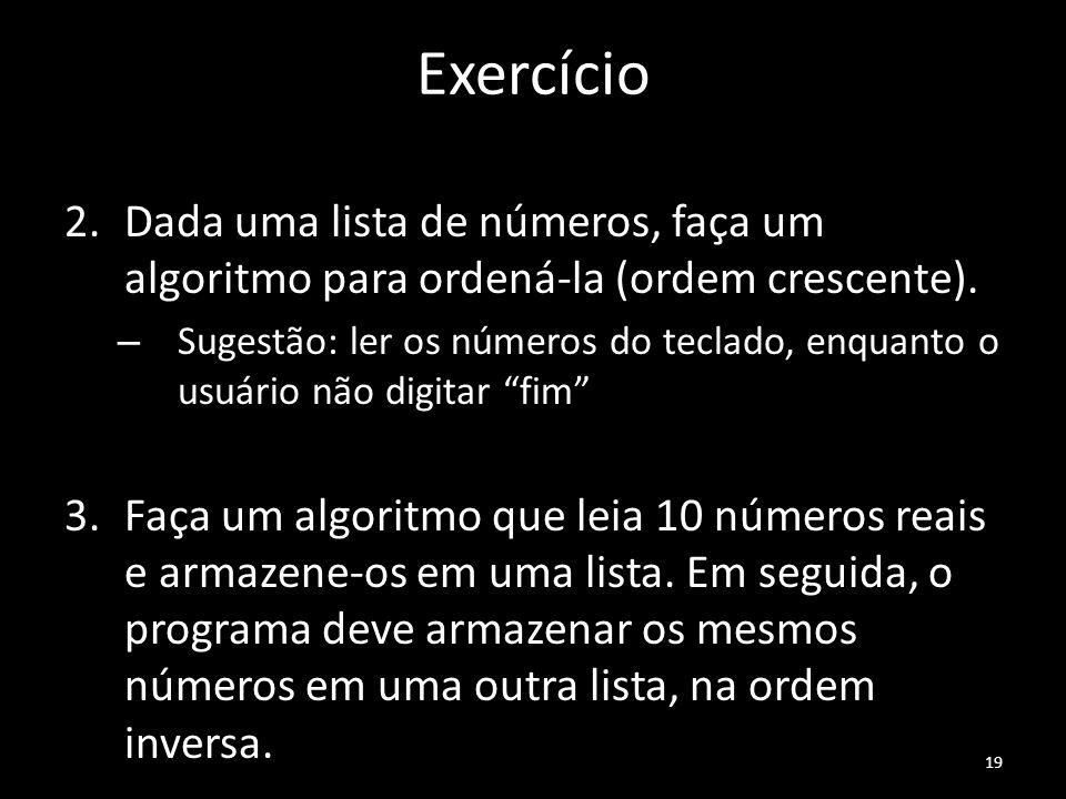 Exercício Dada uma lista de números, faça um algoritmo para ordená-la (ordem crescente).