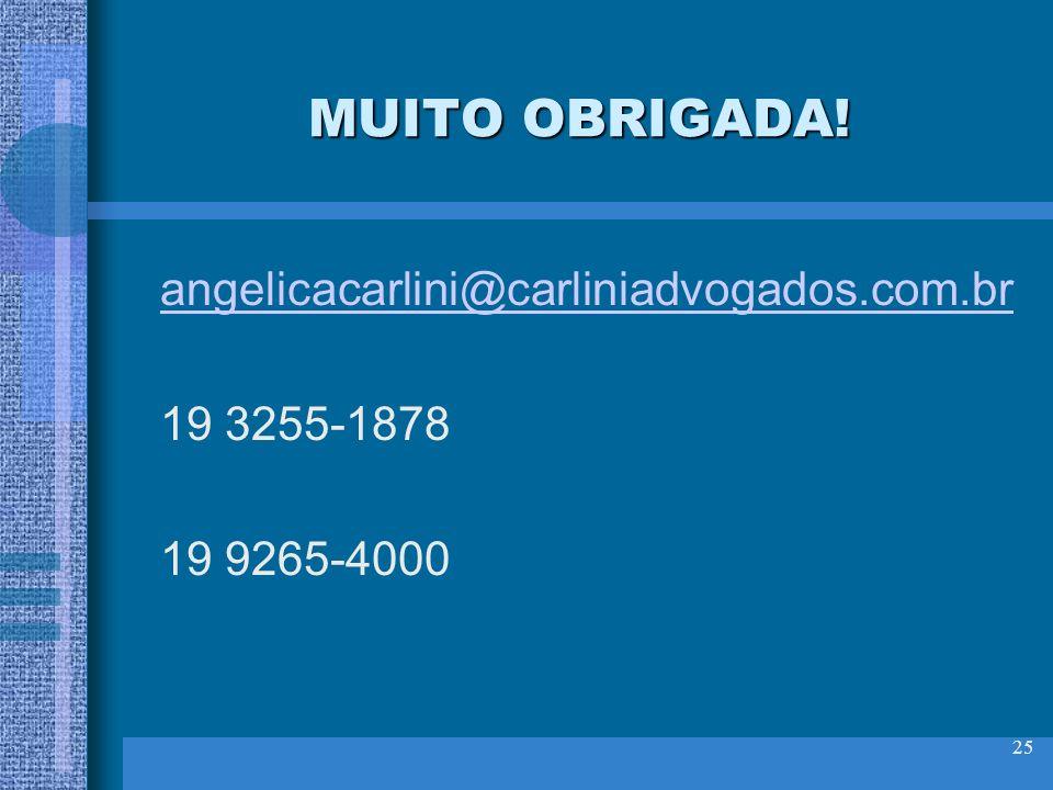 MUITO OBRIGADA! angelicacarlini@carliniadvogados.com.br 19 3255-1878