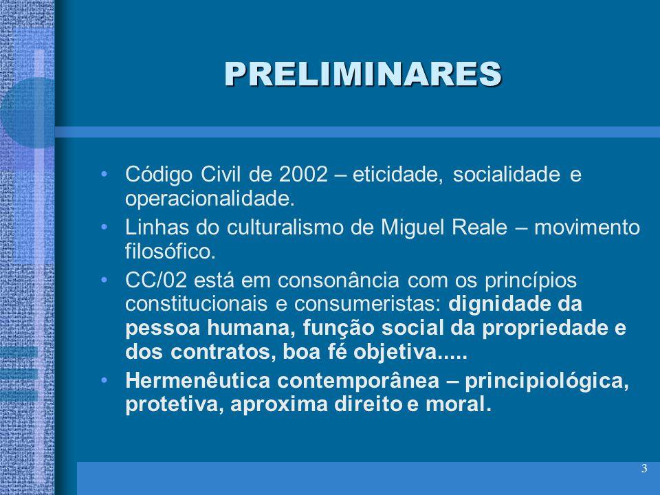 PRELIMINARES Código Civil de 2002 – eticidade, socialidade e operacionalidade. Linhas do culturalismo de Miguel Reale – movimento filosófico.