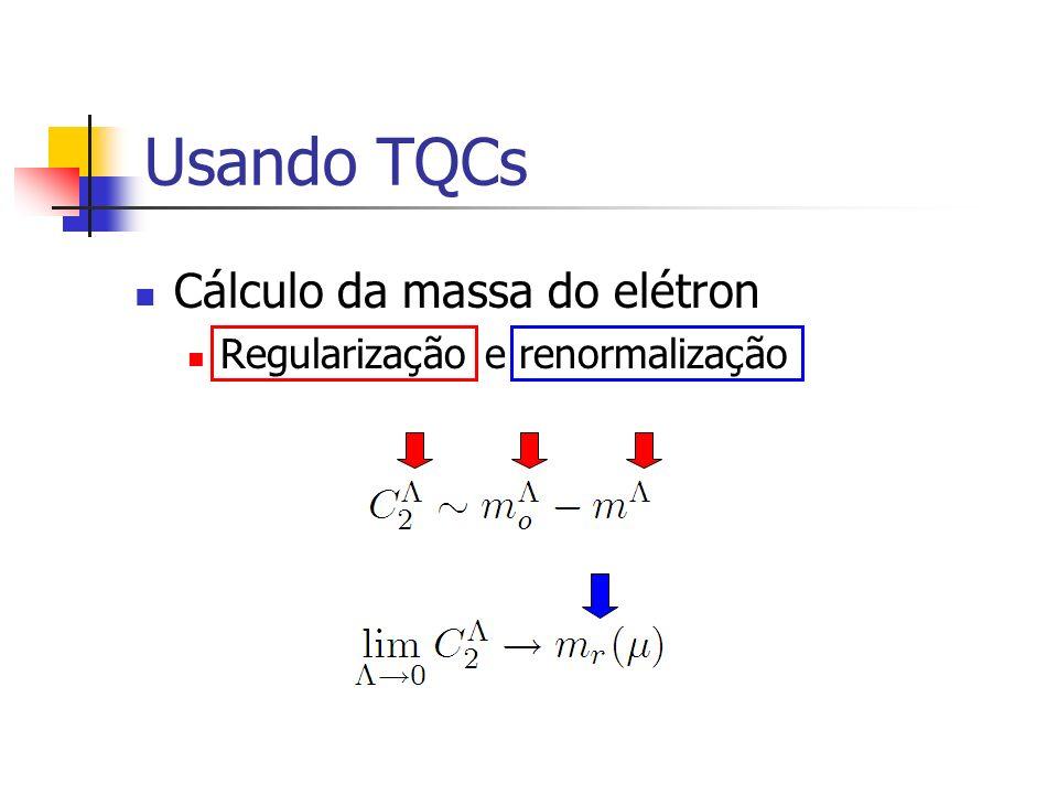 Usando TQCs Cálculo da massa do elétron Regularização e renormalização