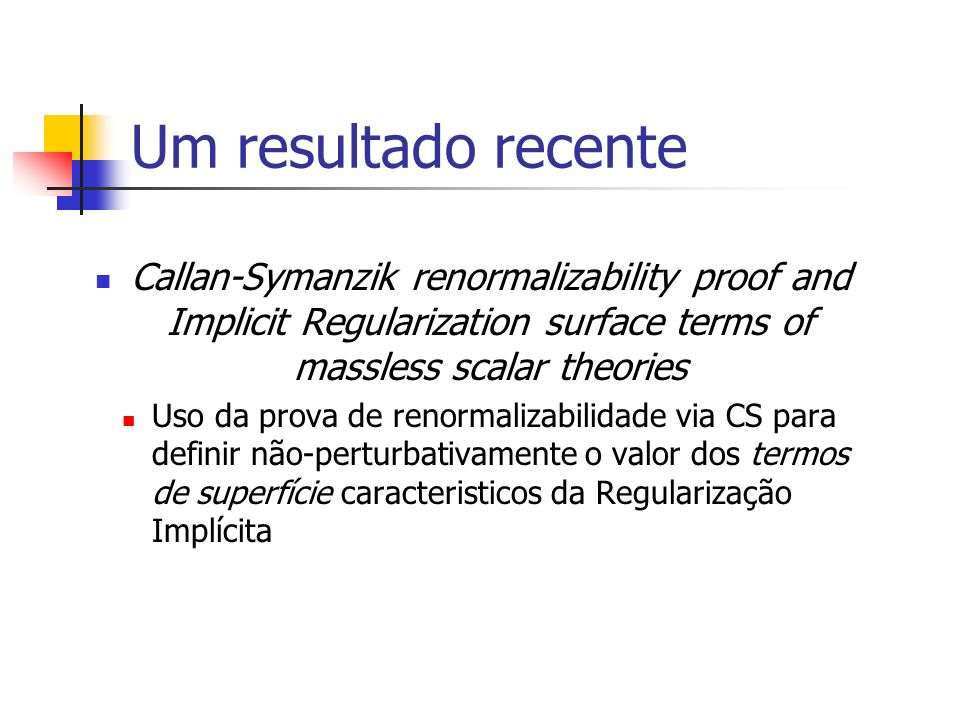 Um resultado recente Callan-Symanzik renormalizability proof and Implicit Regularization surface terms of massless scalar theories.