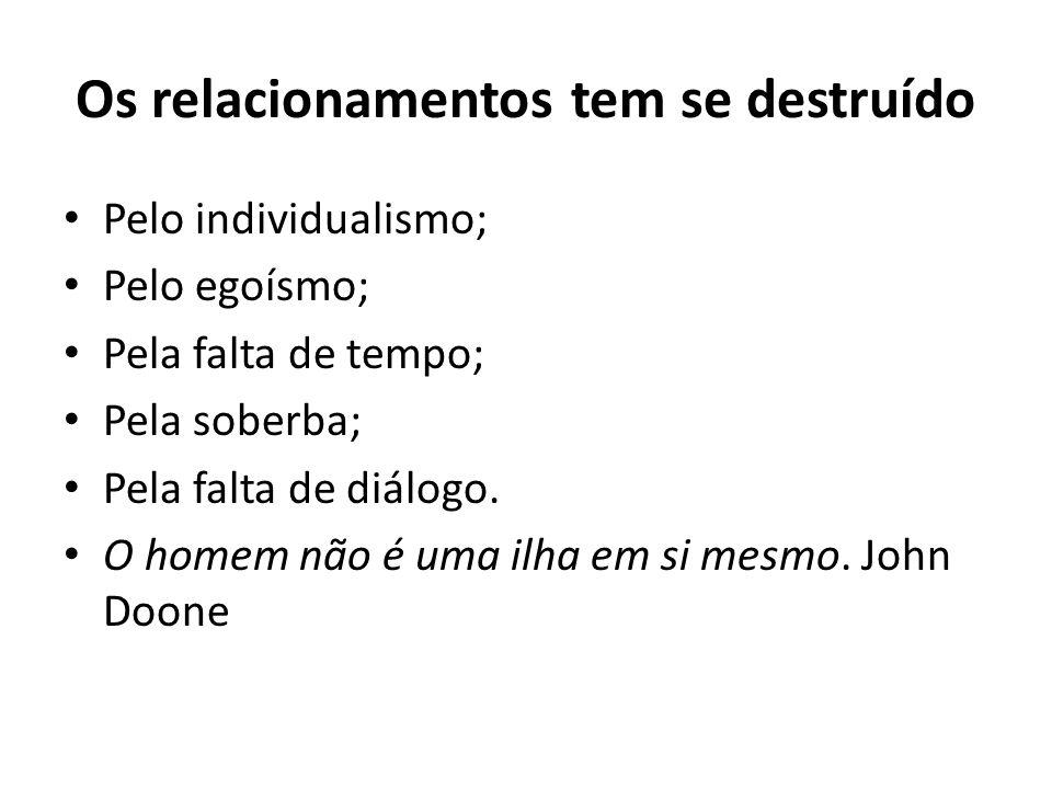 Os relacionamentos tem se destruído