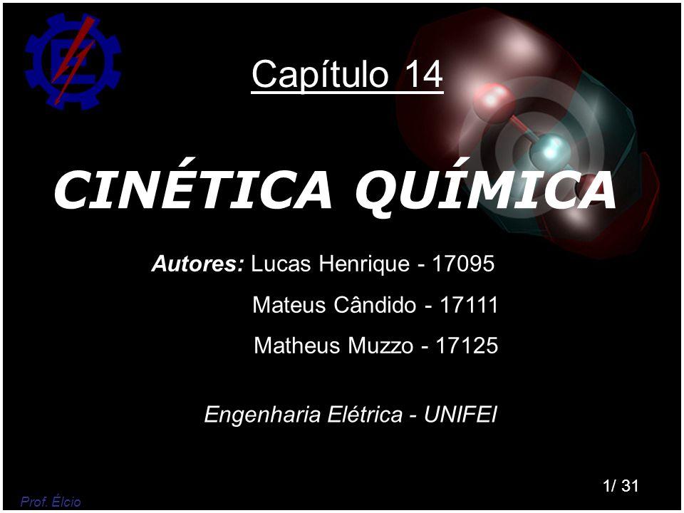 CINÉTICA QUÍMICA Capítulo 14 Autores: Lucas Henrique - 17095
