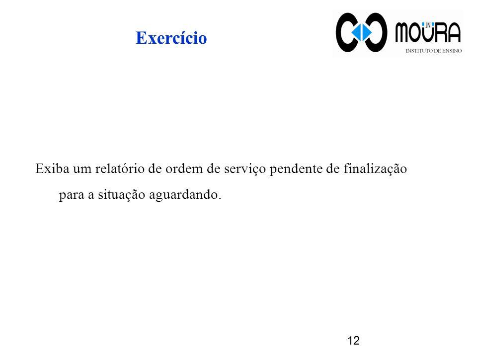 Exercício Exiba um relatório de ordem de serviço pendente de finalização para a situação aguardando.