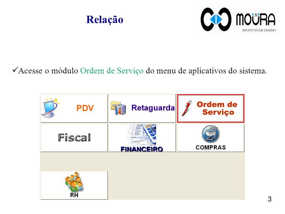 Relação Acesse o módulo Ordem de Serviço do menu de aplicativos do sistema.