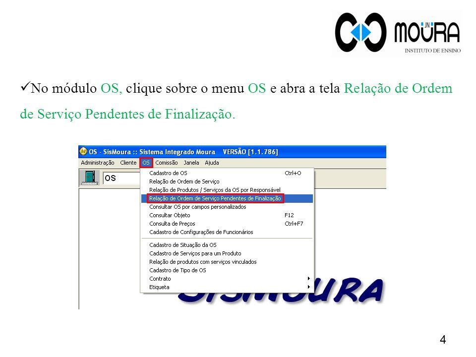 No módulo OS, clique sobre o menu OS e abra a tela Relação de Ordem de Serviço Pendentes de Finalização.
