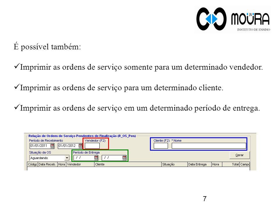 É possível também: Imprimir as ordens de serviço somente para um determinado vendedor. Imprimir as ordens de serviço para um determinado cliente.