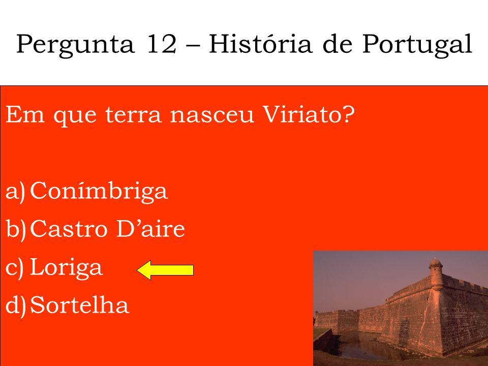 Pergunta 12 – História de Portugal
