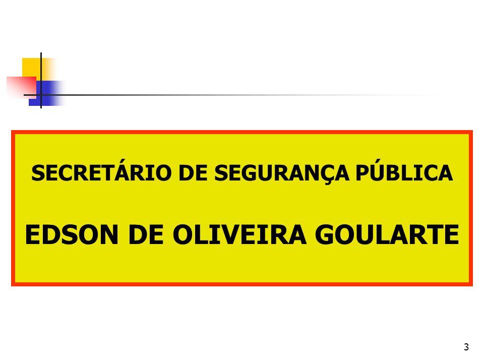 SECRETÁRIO DE SEGURANÇA PÚBLICA EDSON DE OLIVEIRA GOULARTE