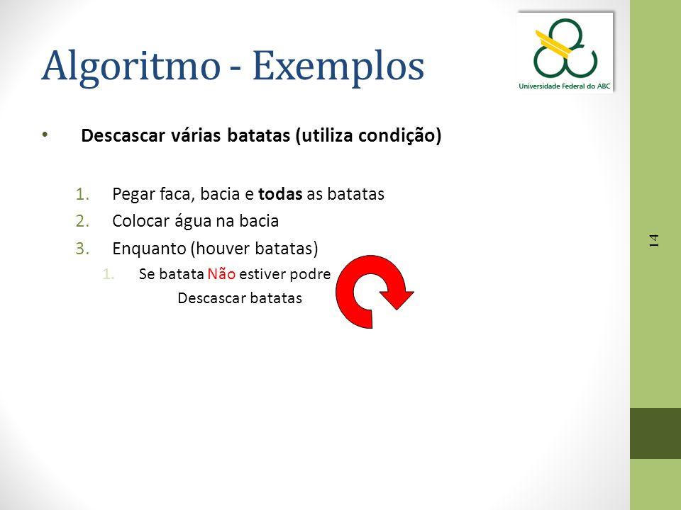 Algoritmo - Exemplos Descascar várias batatas (utiliza condição)