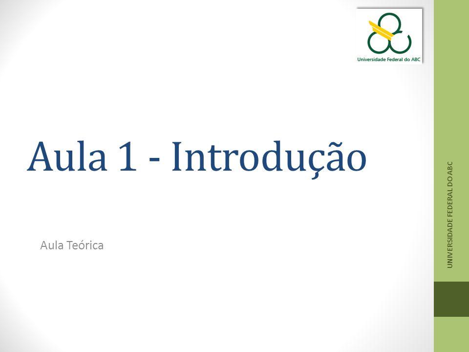 Aula 1 - Introdução UNIVERSIDADE FEDERAL DO ABC Aula Teórica