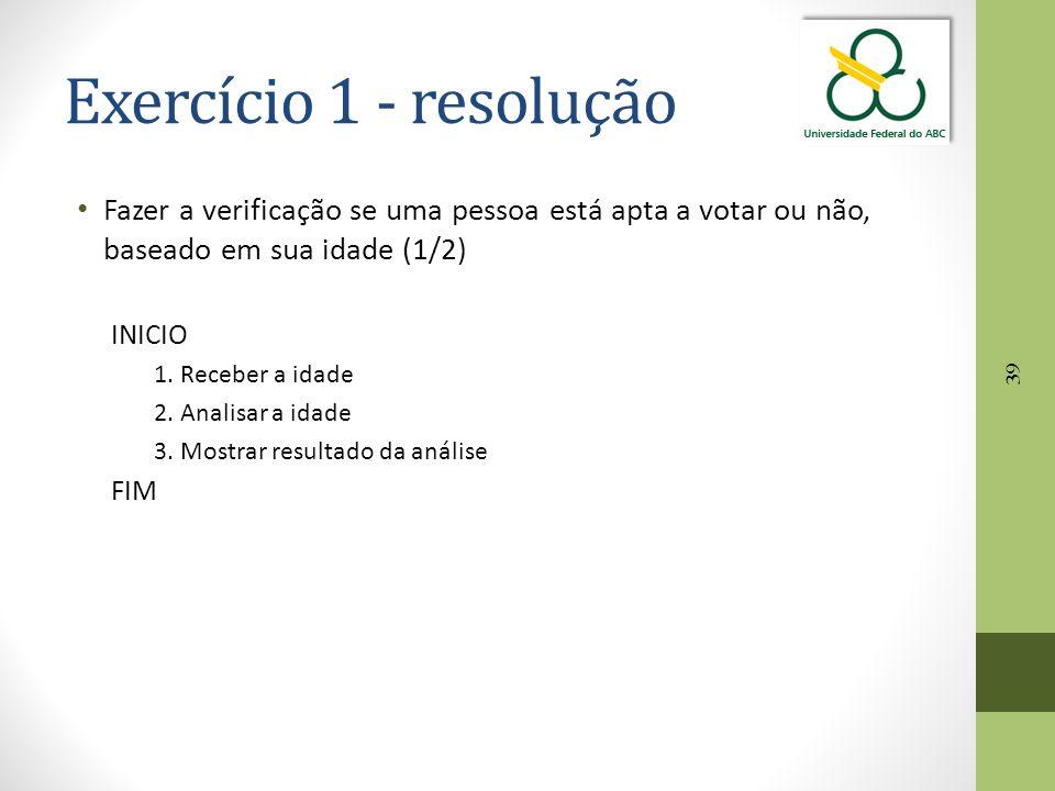 Exercício 1 - resolução Fazer a verificação se uma pessoa está apta a votar ou não, baseado em sua idade (1/2)