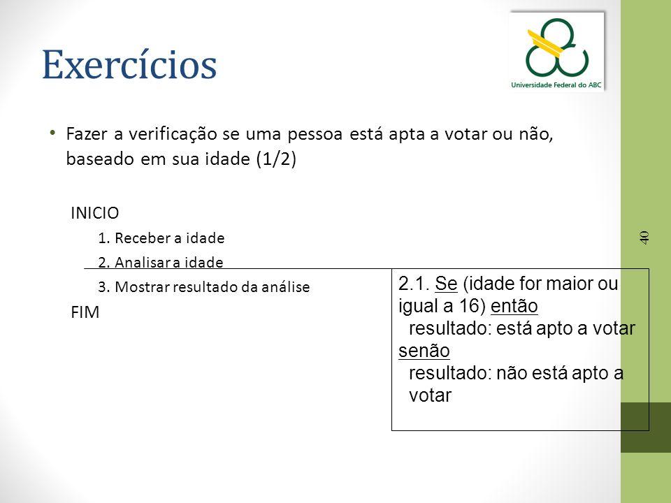 Exercícios Fazer a verificação se uma pessoa está apta a votar ou não, baseado em sua idade (1/2) INICIO.