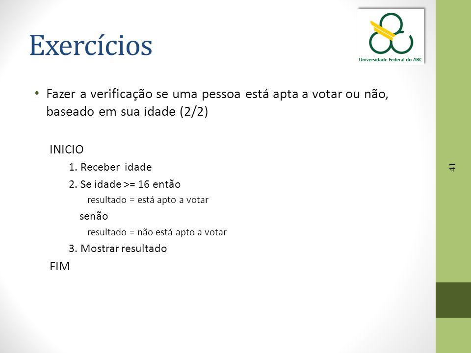 Exercícios Fazer a verificação se uma pessoa está apta a votar ou não, baseado em sua idade (2/2) INICIO.