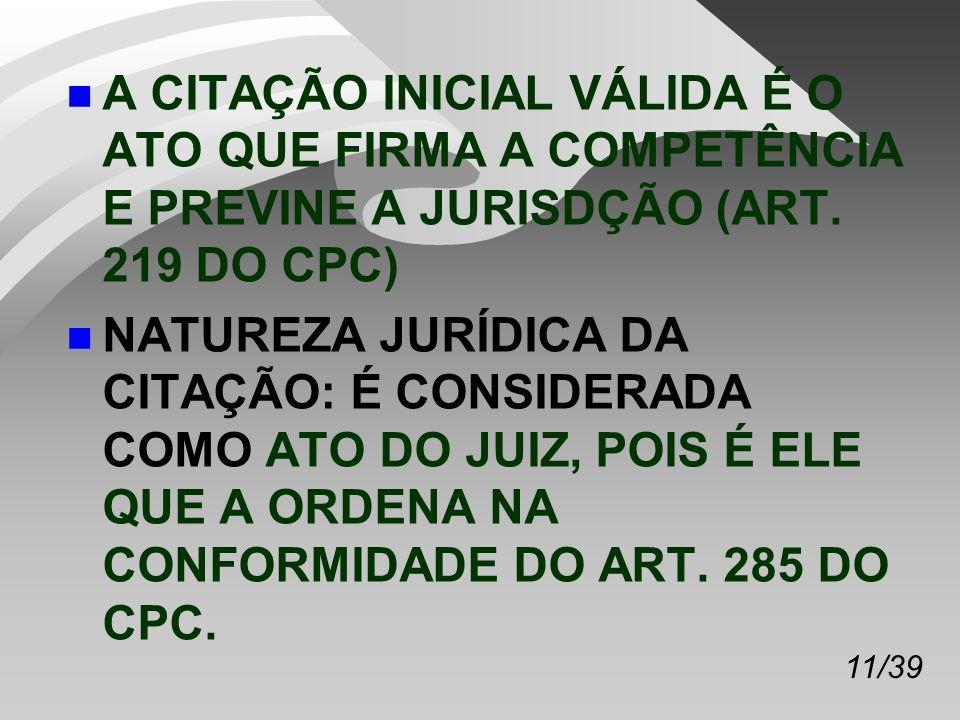 A CITAÇÃO INICIAL VÁLIDA É O ATO QUE FIRMA A COMPETÊNCIA E PREVINE A JURISDÇÃO (ART. 219 DO CPC)