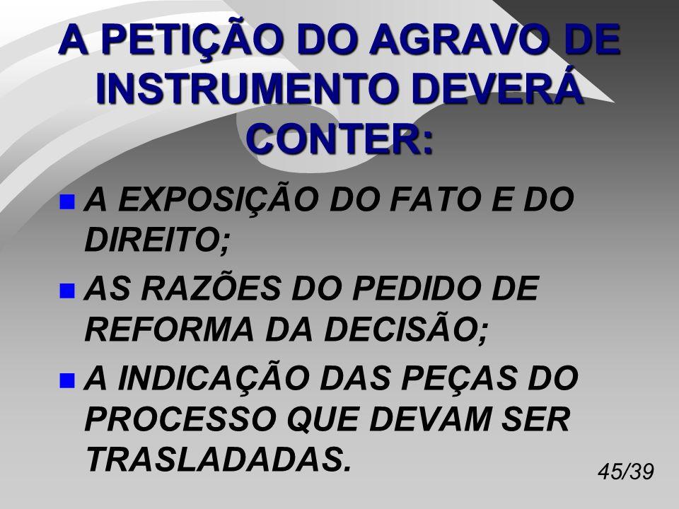 A PETIÇÃO DO AGRAVO DE INSTRUMENTO DEVERÁ CONTER: