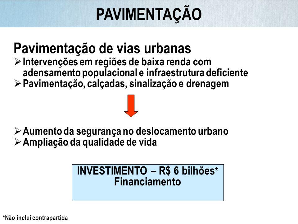 INVESTIMENTO – R$ 6 bilhões*