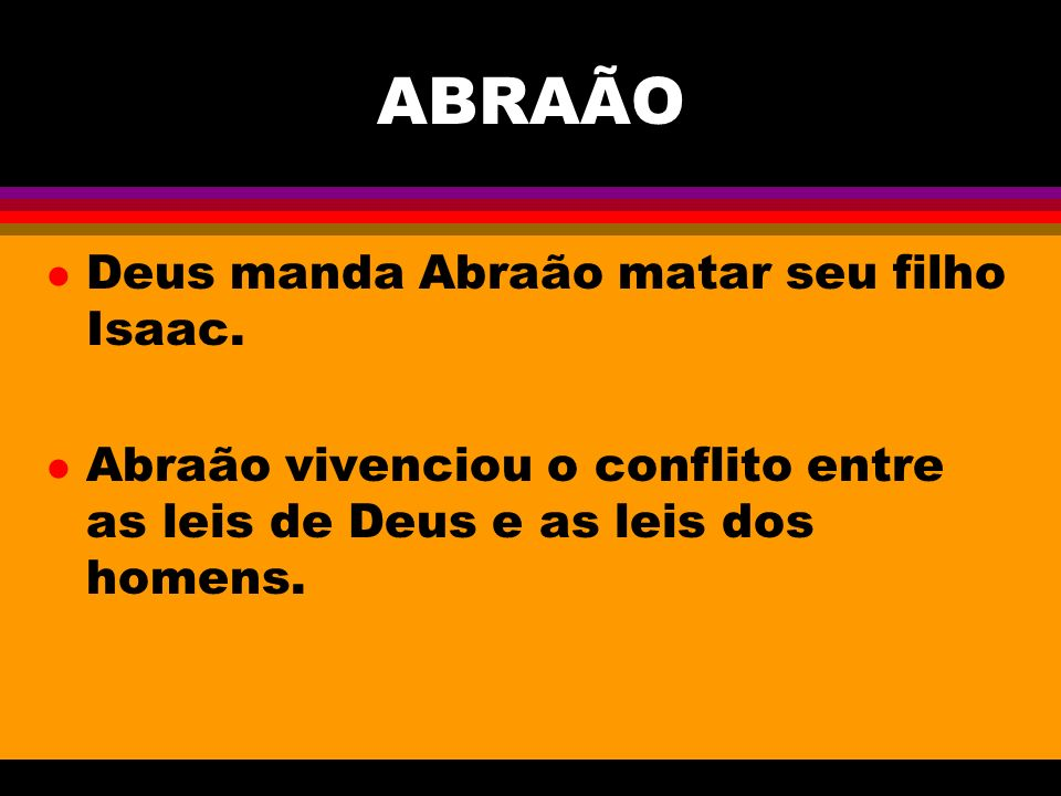 ABRAÃO Deus manda Abraão matar seu filho Isaac.
