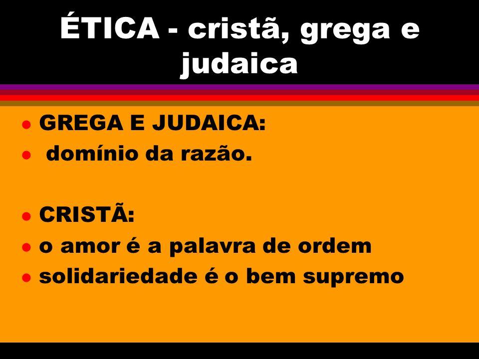 ÉTICA - cristã, grega e judaica