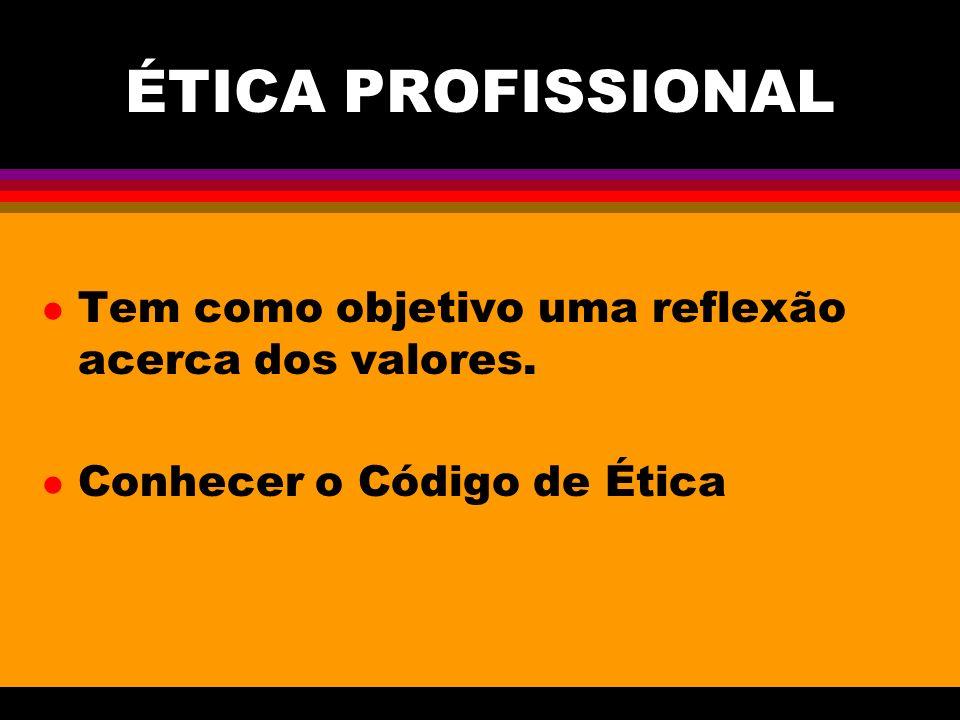 ÉTICA PROFISSIONAL Tem como objetivo uma reflexão acerca dos valores.