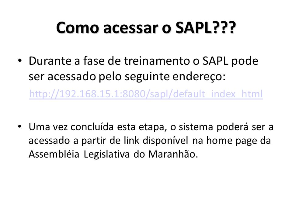 Como acessar o SAPL Durante a fase de treinamento o SAPL pode ser acessado pelo seguinte endereço:
