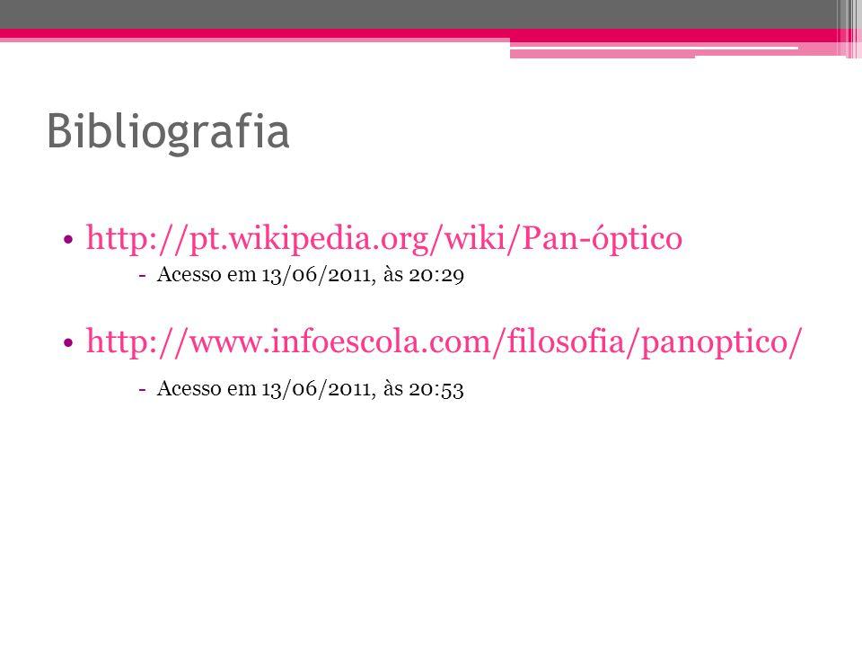 Bibliografia http://pt.wikipedia.org/wiki/Pan-óptico