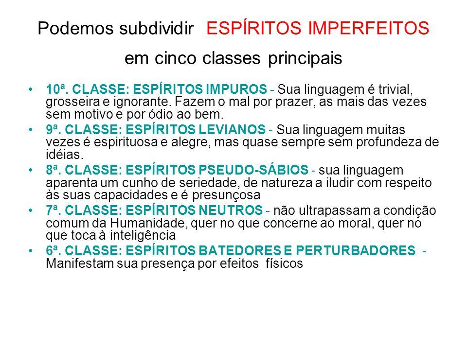 Podemos subdividir ESPÍRITOS IMPERFEITOS em cinco classes principais