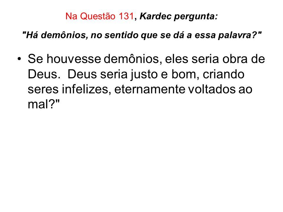 Na Questão 131, Kardec pergunta: Há demônios, no sentido que se dá a essa palavra