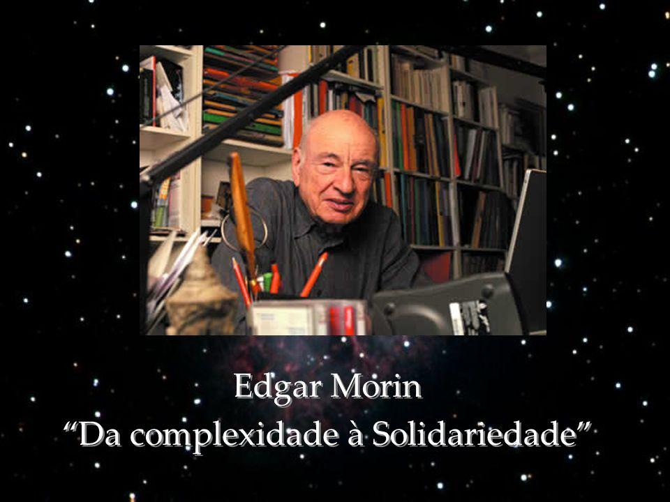 Edgar Morin Da complexidade à Solidariedade