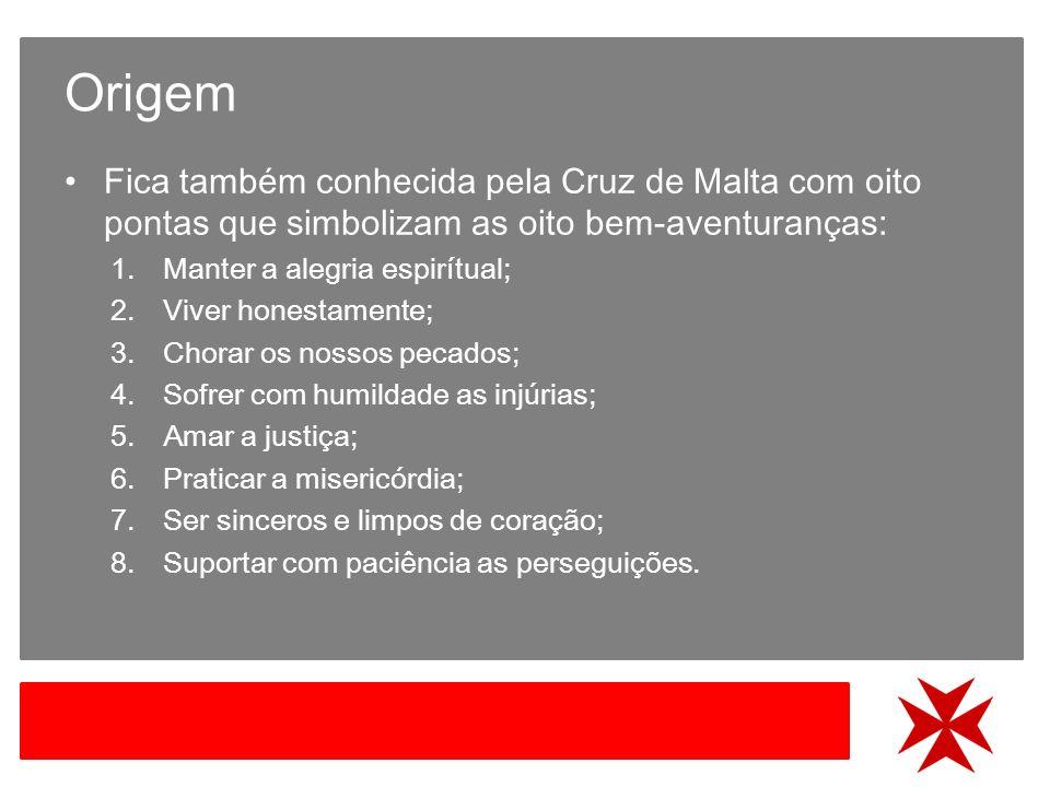 Origem Fica também conhecida pela Cruz de Malta com oito pontas que simbolizam as oito bem-aventuranças: