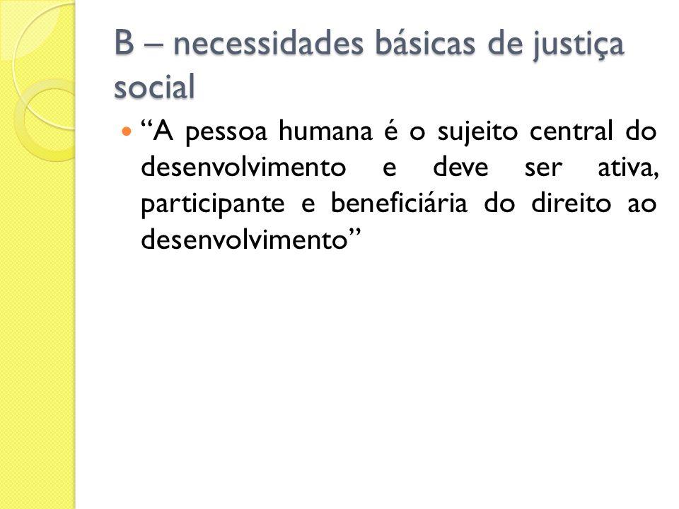 B – necessidades básicas de justiça social