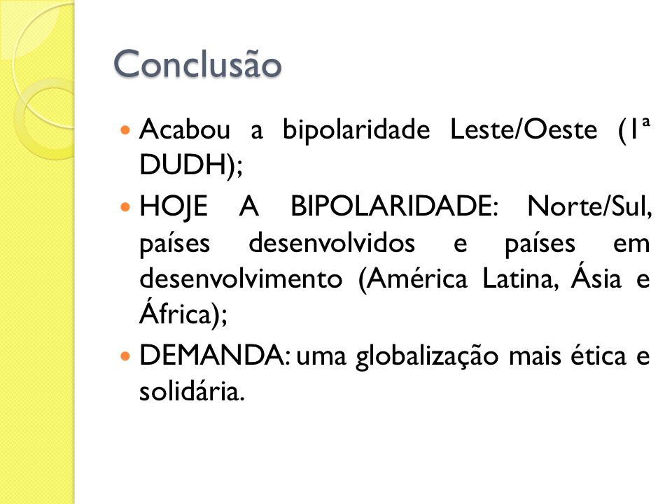 Conclusão Acabou a bipolaridade Leste/Oeste (1ª DUDH);