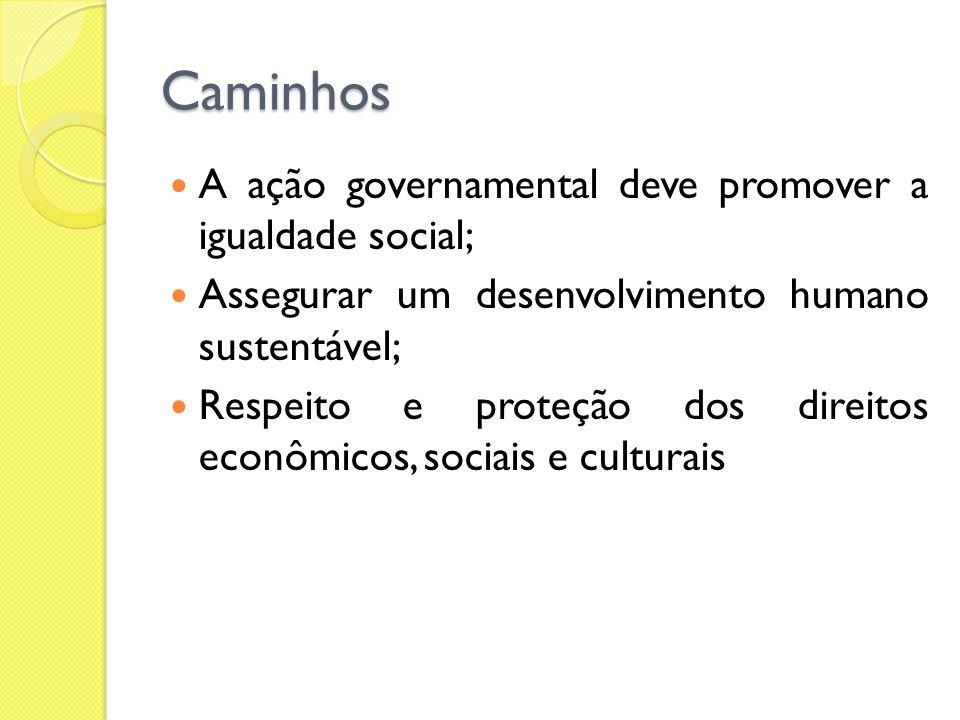 Caminhos A ação governamental deve promover a igualdade social;