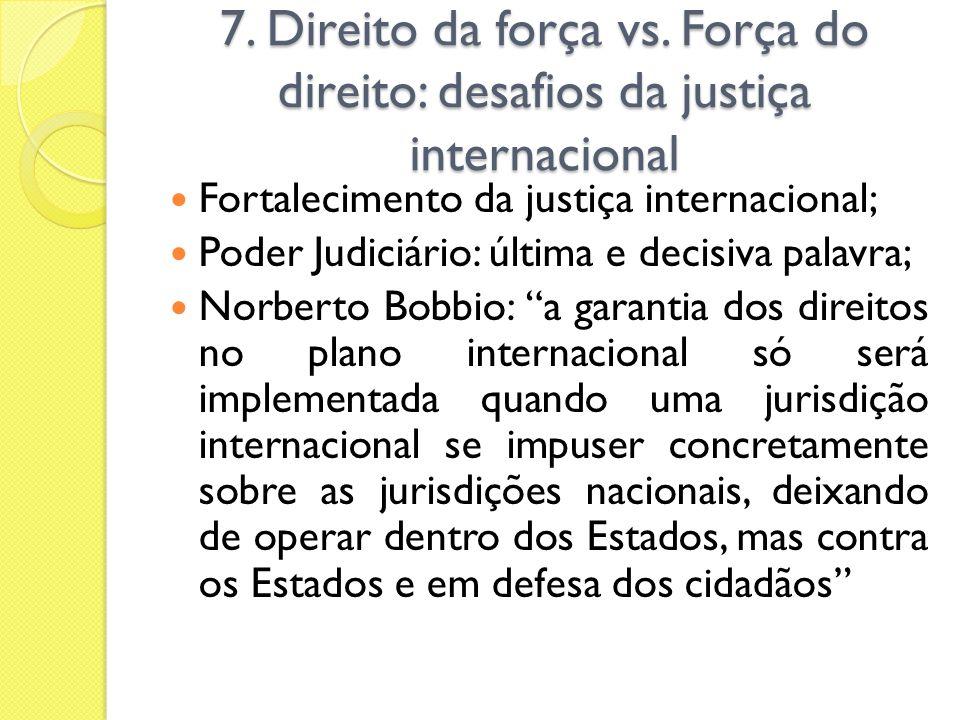 7. Direito da força vs. Força do direito: desafios da justiça internacional