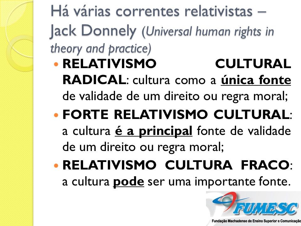 Há várias correntes relativistas – Jack Donnely (Universal human rights in theory and practice)