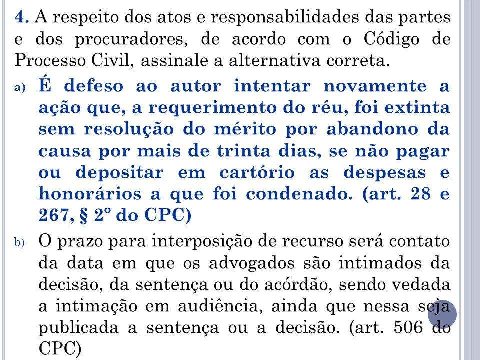4. A respeito dos atos e responsabilidades das partes e dos procuradores, de acordo com o Código de Processo Civil, assinale a alternativa correta.