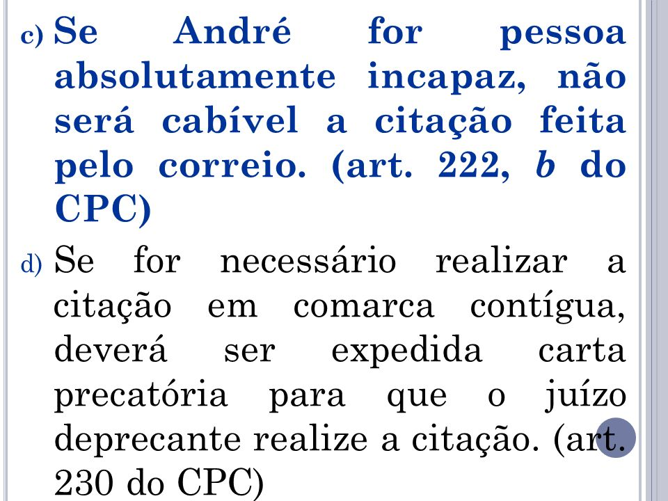 Se André for pessoa absolutamente incapaz, não será cabível a citação feita pelo correio. (art. 222, b do CPC)