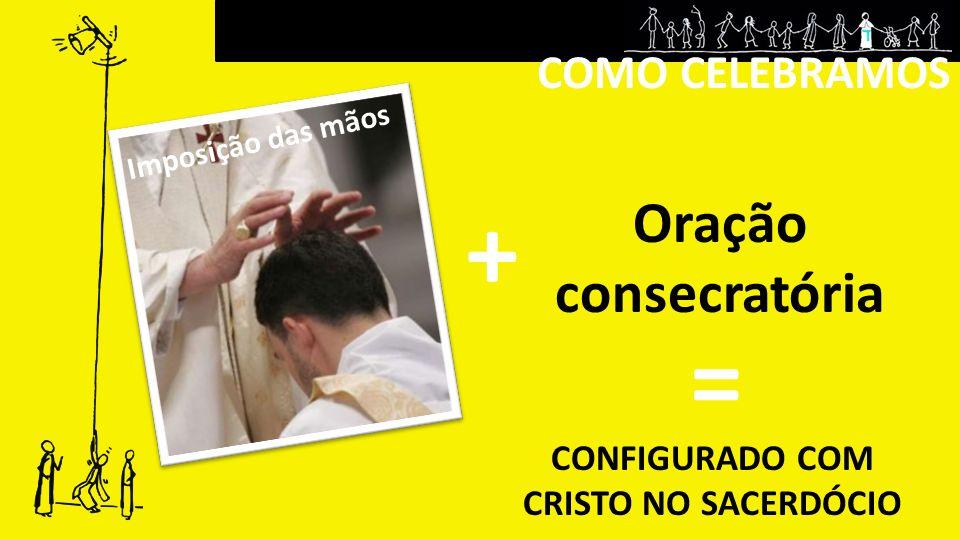 + = Oração consecratória COMO CELEBRAMOS CONFIGURADO COM
