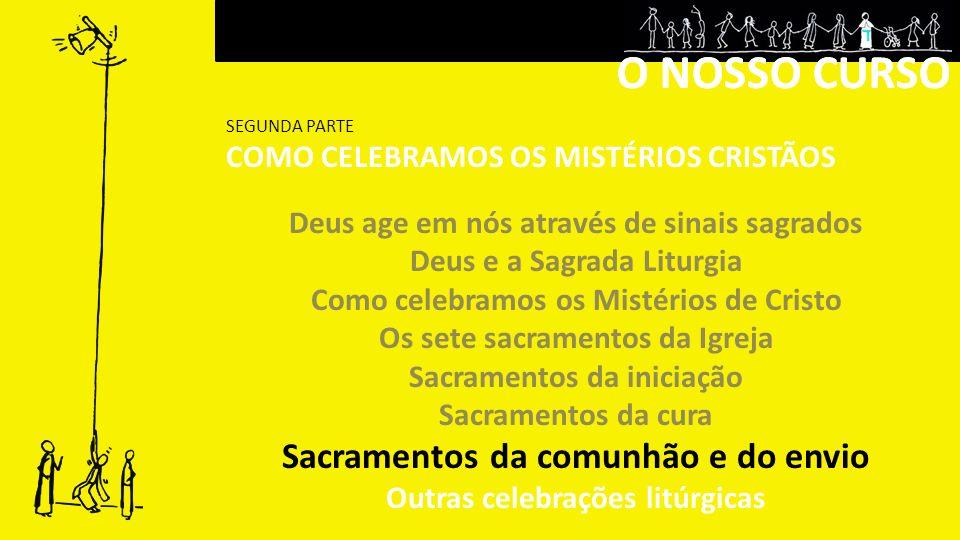 O NOSSO CURSO O NOSSO CURSO Sacramentos da comunhão e do envio