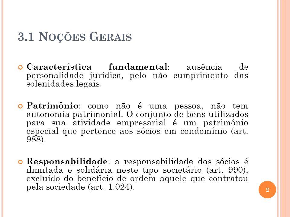3.1 Noções Gerais Característica fundamental: ausência de personalidade jurídica, pelo não cumprimento das solenidades legais.