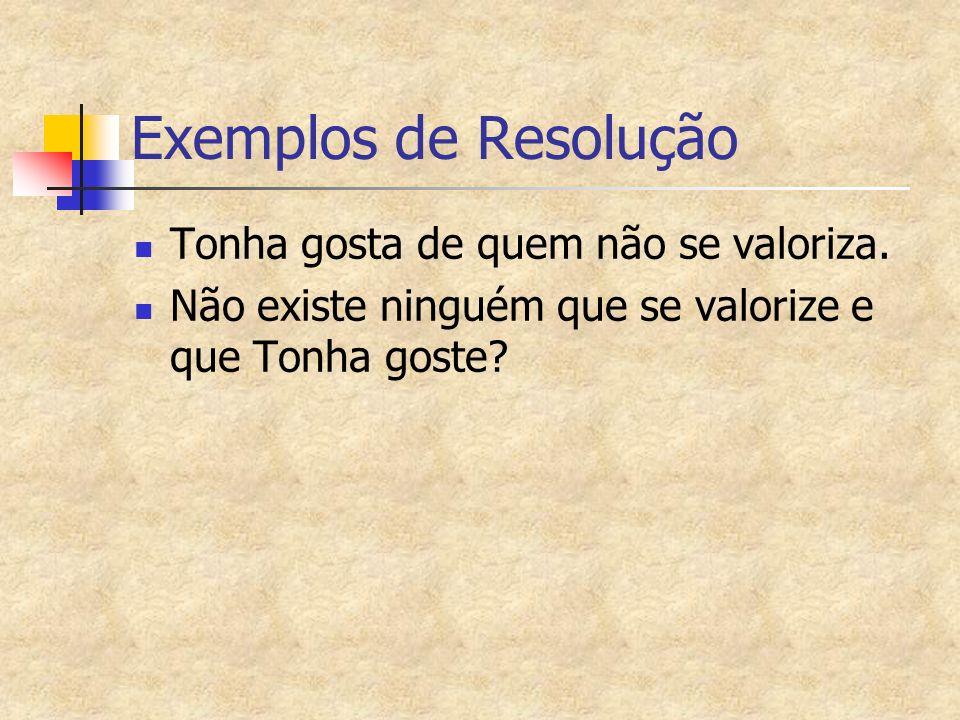 Exemplos de Resolução Tonha gosta de quem não se valoriza.
