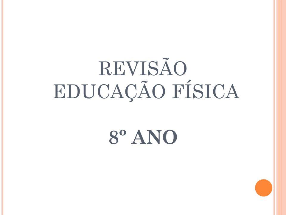 REVISÃO EDUCAÇÃO FÍSICA 8º ANO