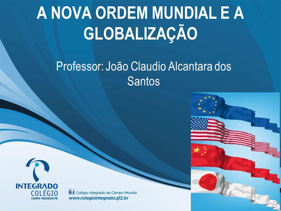 A NOVA ORDEM MUNDIAL E A GLOBALIZAÇÃO