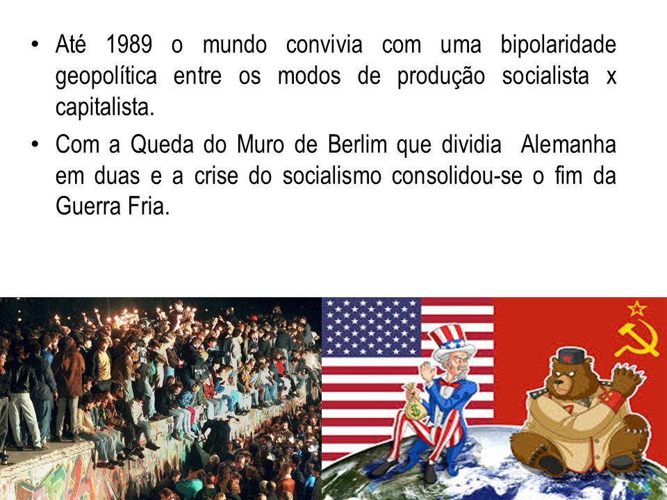 Até 1989 o mundo convivia com uma bipolaridade geopolítica entre os modos de produção socialista x capitalista.