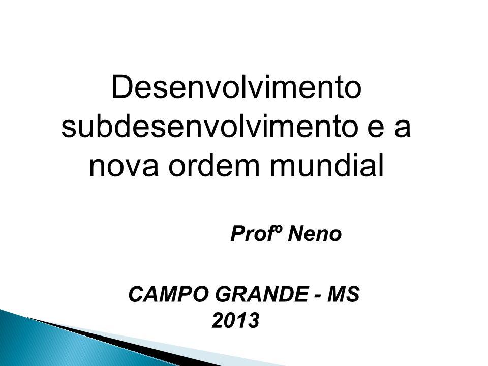 Desenvolvimento subdesenvolvimento e a nova ordem mundial