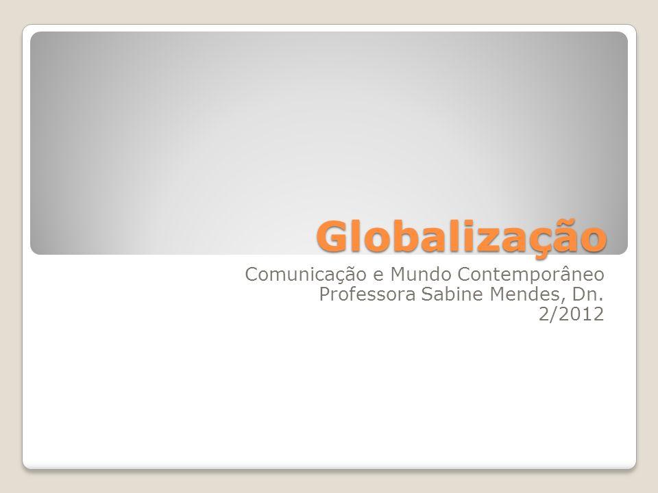 Comunicação e Mundo Contemporâneo Professora Sabine Mendes, Dn. 2/2012